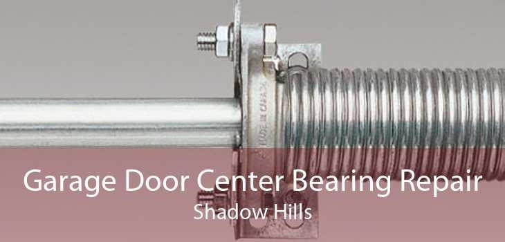 Garage Door Center Bearing Repair Shadow Hills