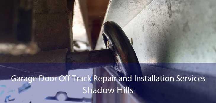 Garage Door Off Track Repair and Installation Services Shadow Hills