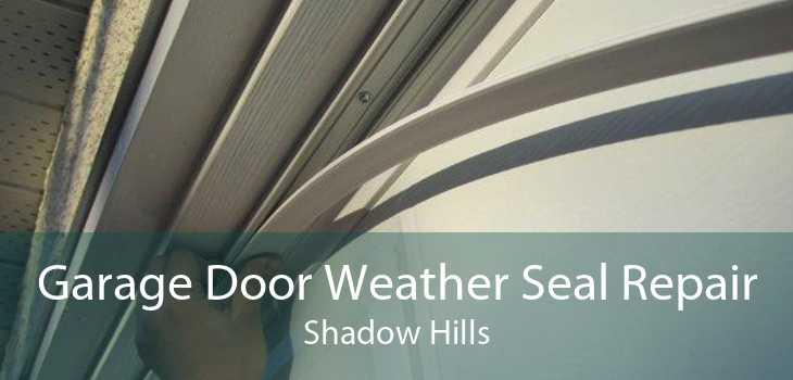 Garage Door Weather Seal Repair Shadow Hills